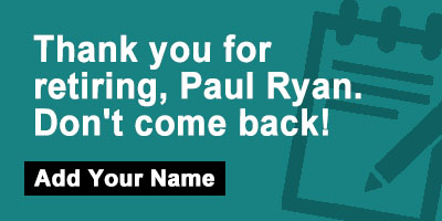 Thank you for retiring, Paul Ryan. Don't come back!